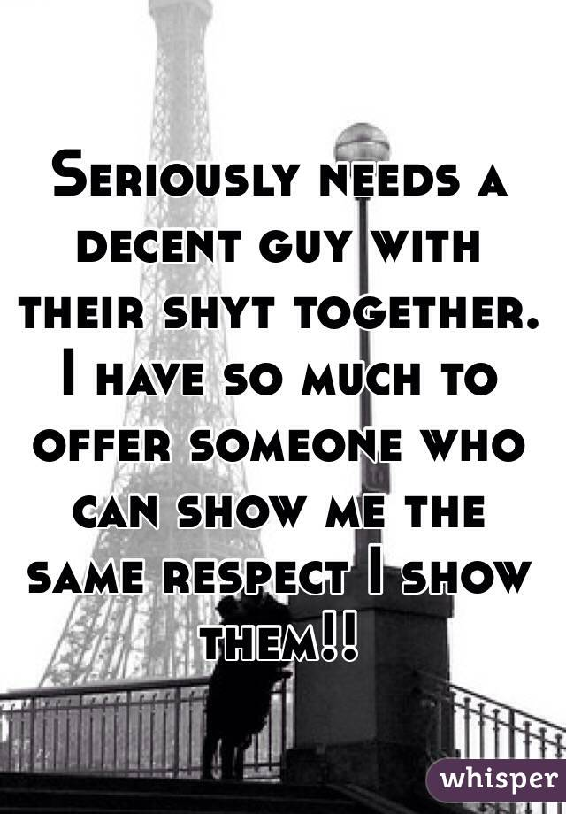 Seriously needs a decent guy with their shyt together. I have so much to offer someone who can show me the same respect I show them!!