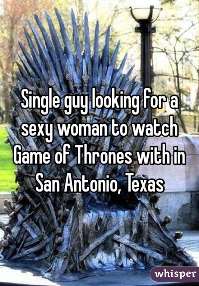 Single guy looking for a sexy woman to watch Game of Thrones with in San Antonio, Texas