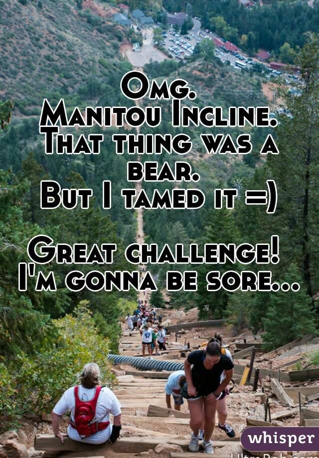 Omg. Manitou Incline. That thing was a bear. But I tamed it =)  Great challenge!  I'm gonna be sore...