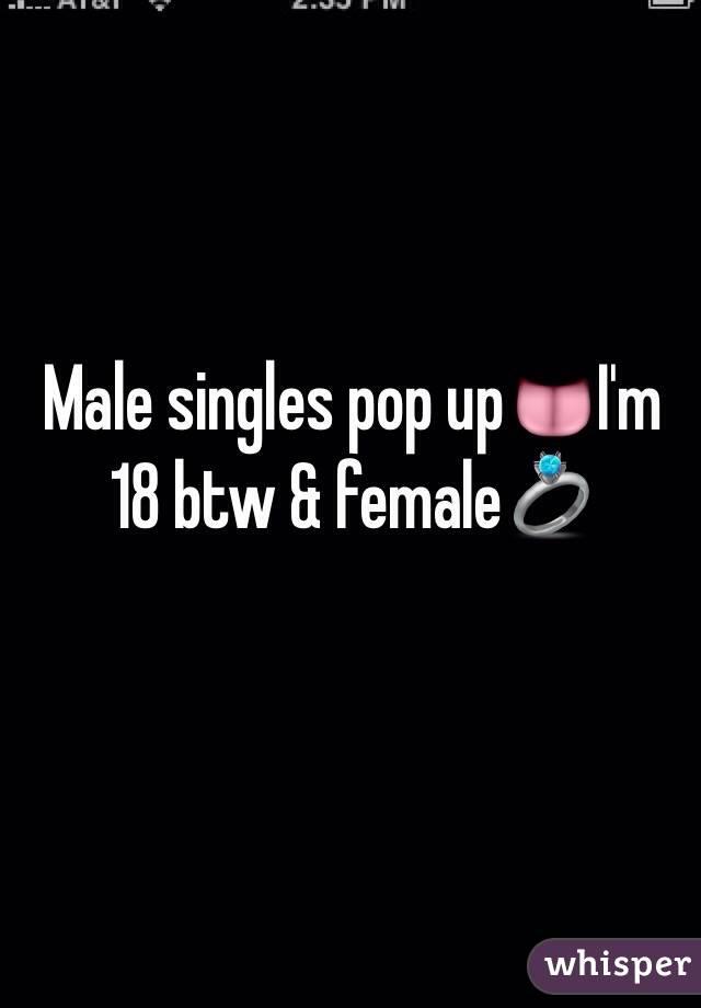 Male singles pop up👅I'm 18 btw & female💍