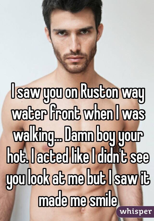 I saw you on Ruston way water front when I was walking... Damn boy your hot. I acted like I didn't see you look at me but I saw it made me smile
