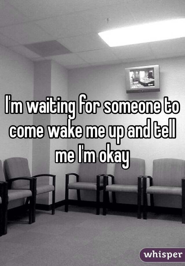 I'm waiting for someone to come wake me up and tell me I'm okay