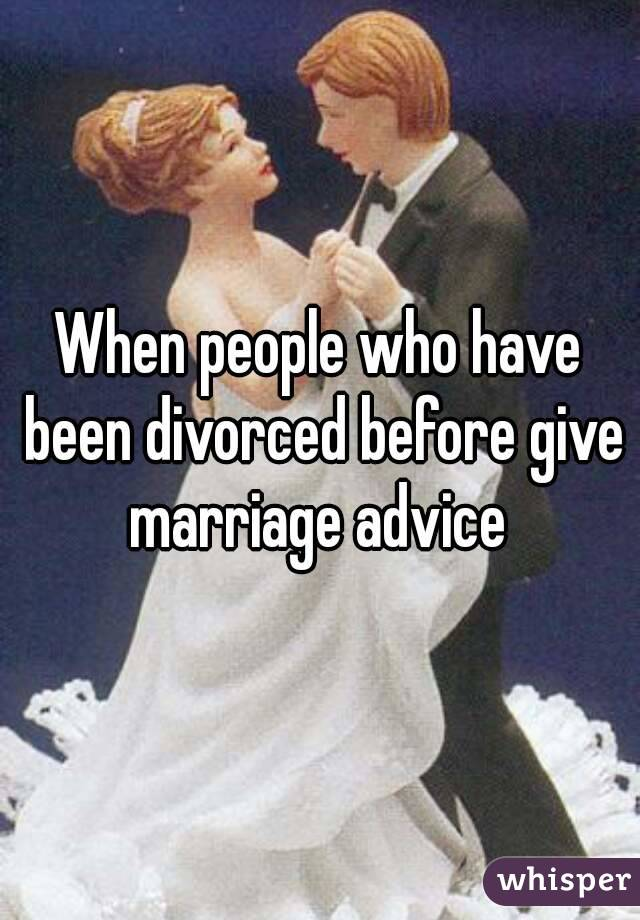 When people who have been divorced before give marriage advice