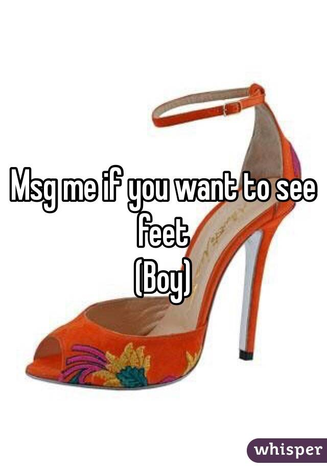 Msg me if you want to see feet (Boy)