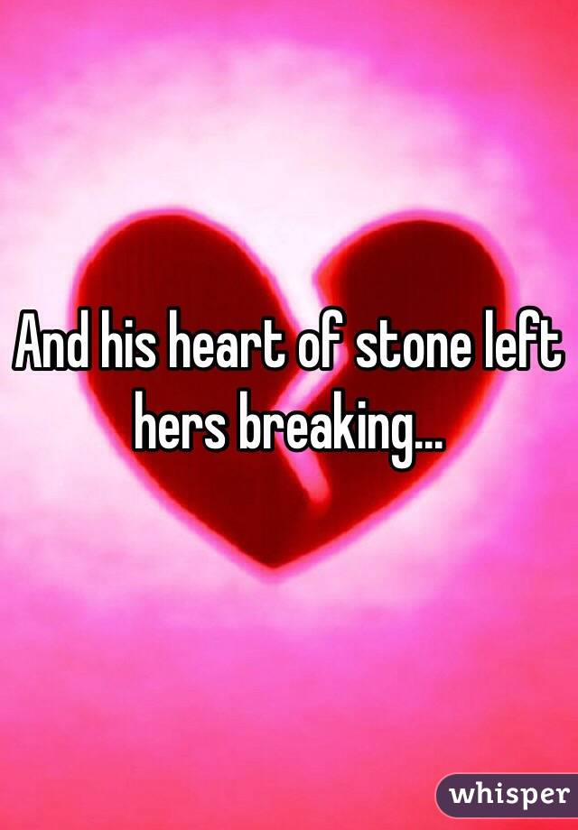 And his heart of stone left hers breaking...