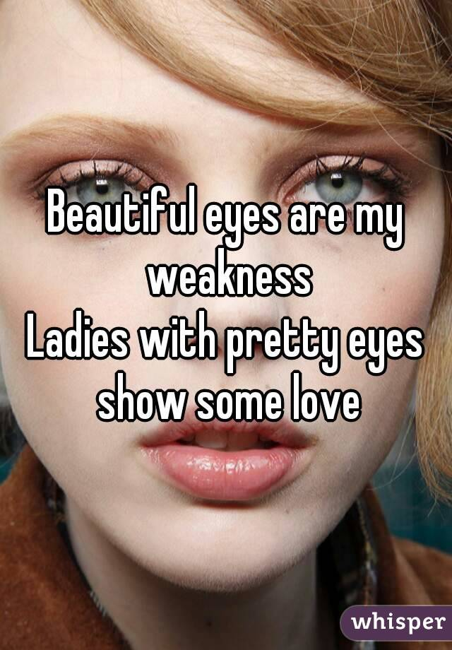 Beautiful eyes are my weakness Ladies with pretty eyes show some love
