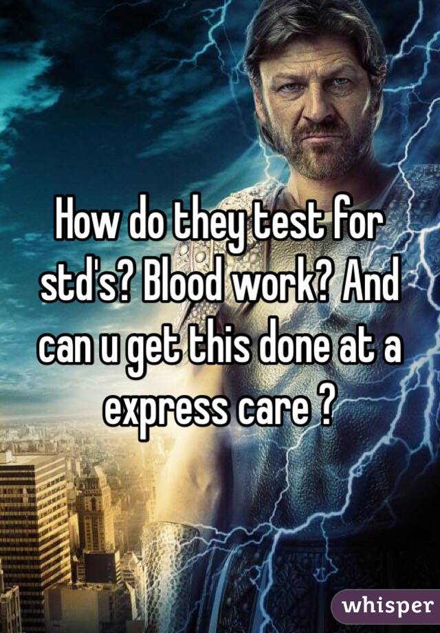How do they test for std's? Blood work? And can u get this done at a express care ?