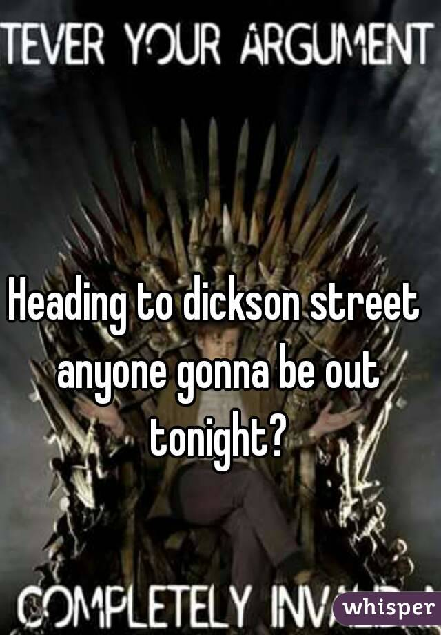 Heading to dickson street anyone gonna be out tonight?