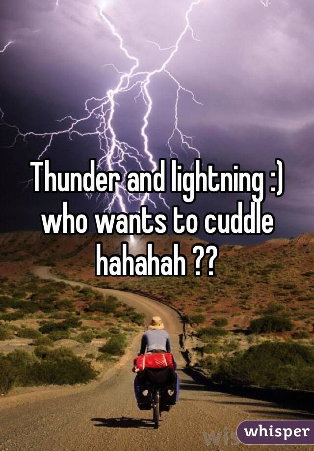 Thunder and lightning :) who wants to cuddle hahahah ??