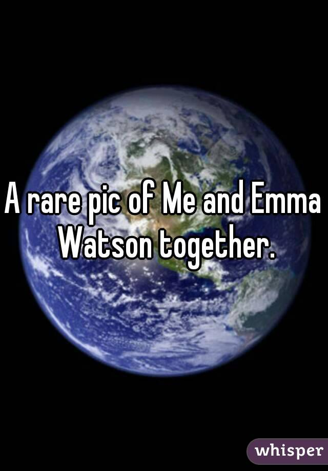 A rare pic of Me and Emma Watson together.