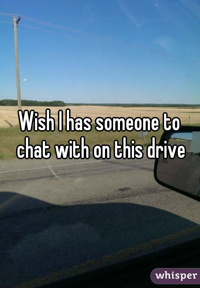 Wish I has someone to chat with on this drive