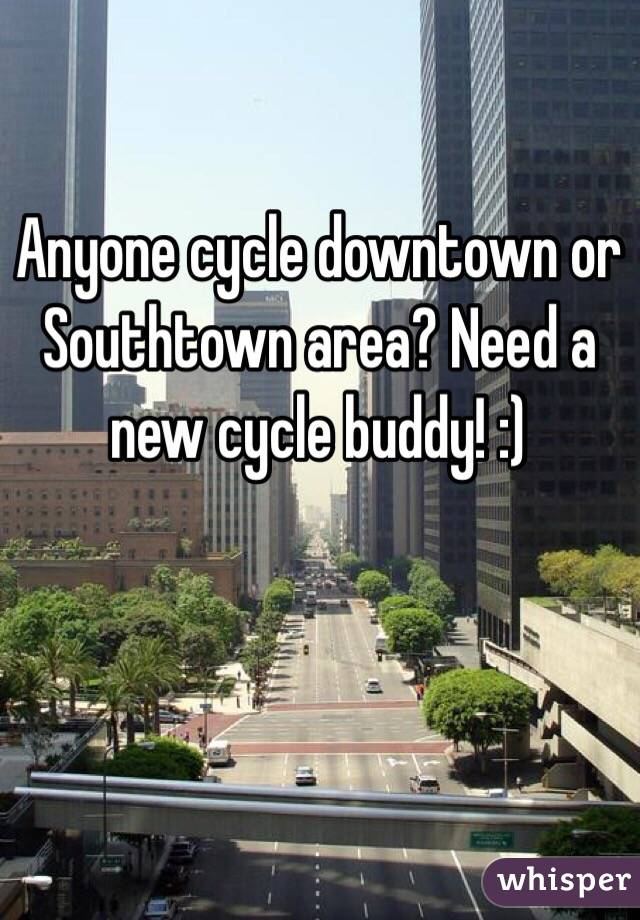 Anyone cycle downtown or Southtown area? Need a new cycle buddy! :)