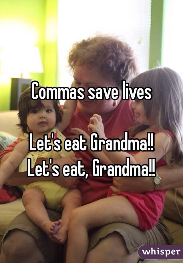 Commas save lives  Let's eat Grandma!! Let's eat, Grandma!!