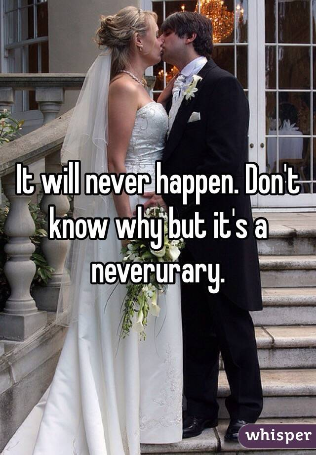 It will never happen. Don't know why but it's a neverurary.