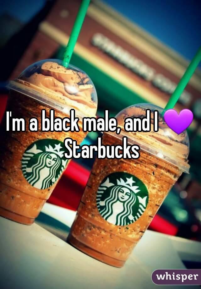 I'm a black male, and I 💜 Starbucks