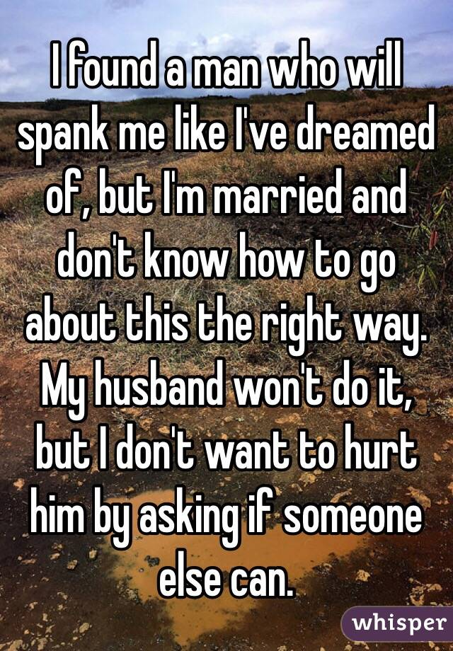 Asked him to spank me