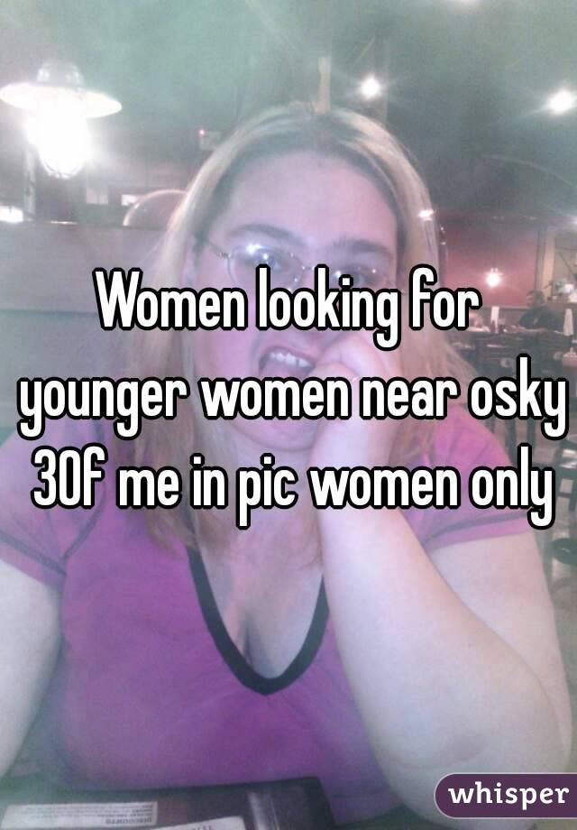 Women looking for younger women near osky 30f me in pic women only