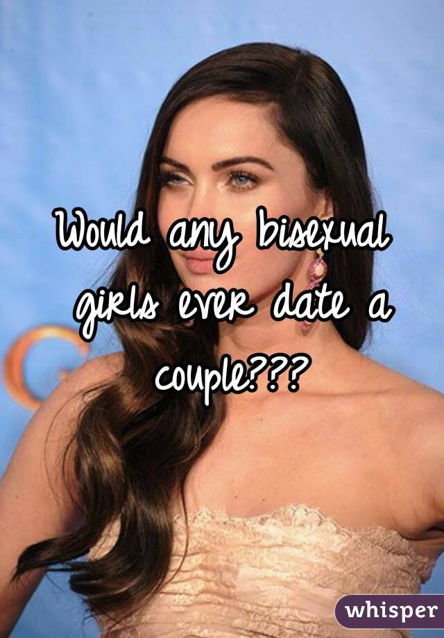 Would any bisexual girls ever date a couple???