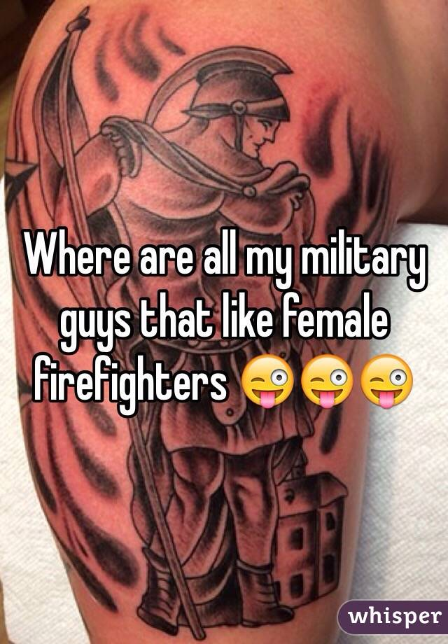 Where are all my military guys that like female firefighters 😜😜😜