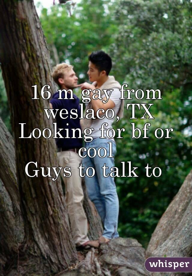 16 m gay from weslaco, TX Looking for bf or cool  Guys to talk to