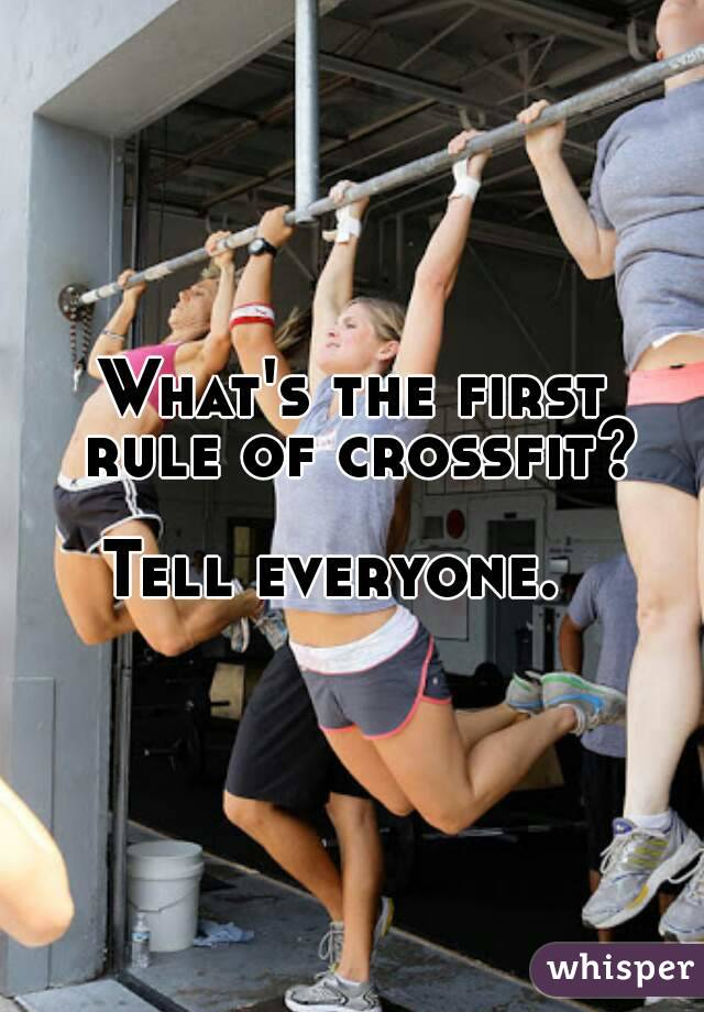 What's the first rule of crossfit?  Tell everyone.