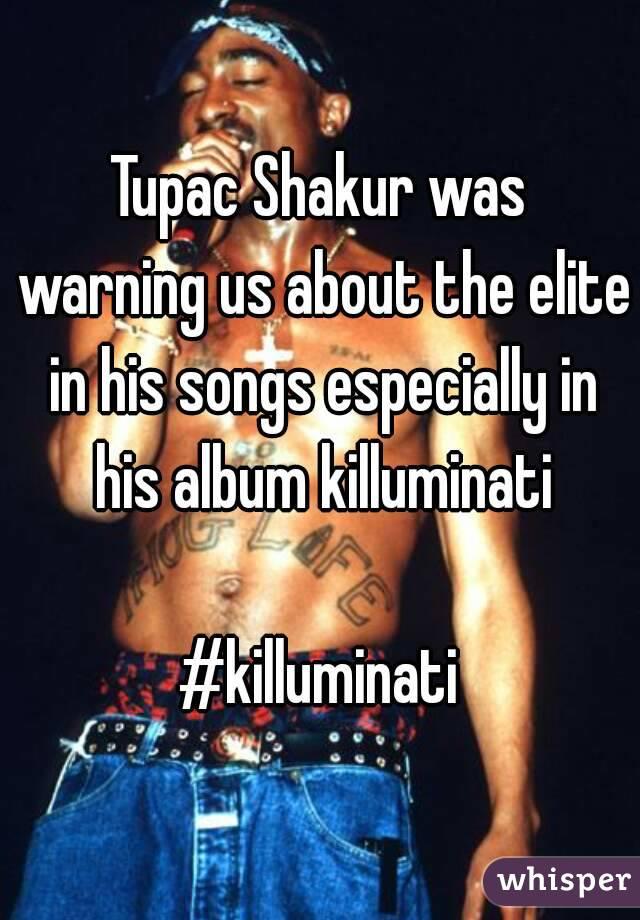 Tupac Shakur was warning us about the elite in his songs especially in his album killuminati  #killuminati