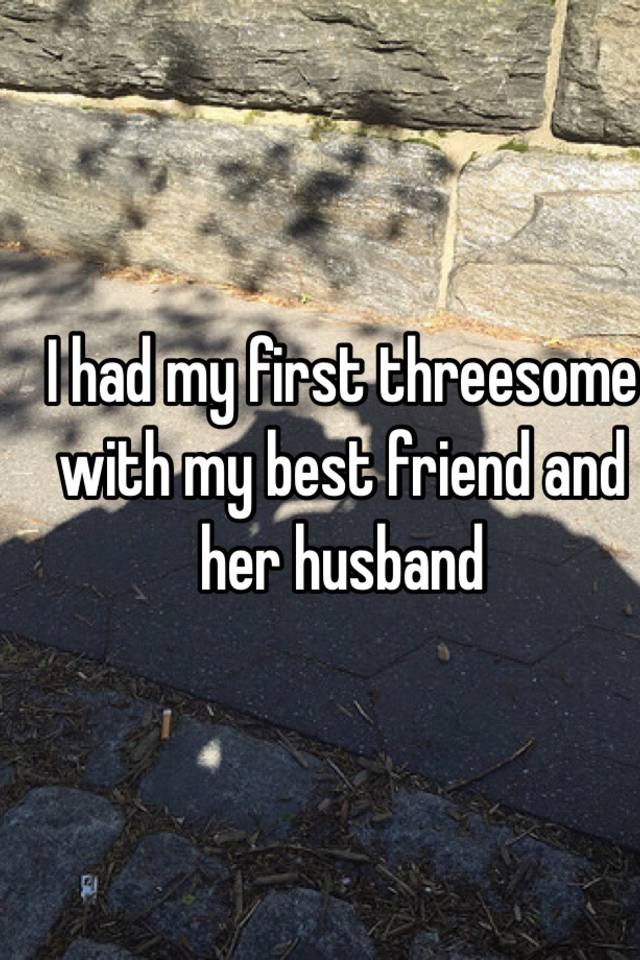 Share first threesome with my husband final