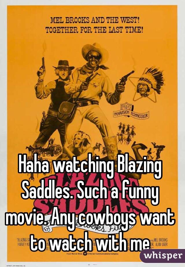Haha watching Blazing Saddles. Such a funny movie. Any cowboys want to watch with me