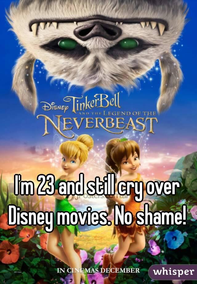 I'm 23 and still cry over Disney movies. No shame!