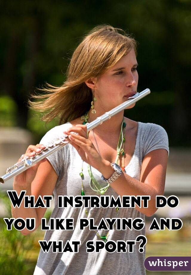 What instrument do you like playing and what sport?