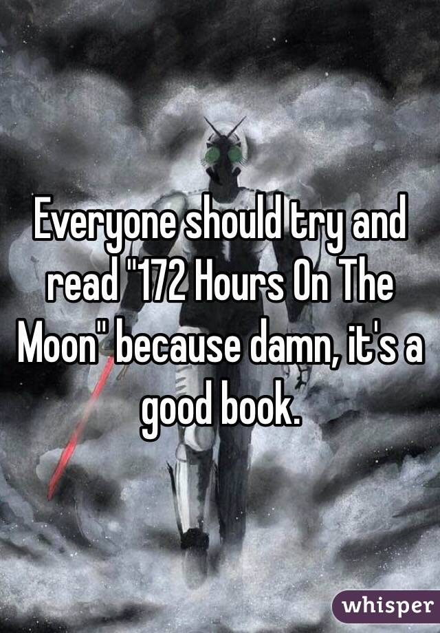 "Everyone should try and read ""172 Hours On The Moon"" because damn, it's a good book."