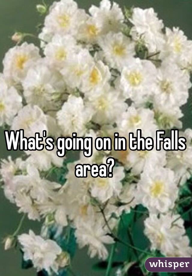 What's going on in the Falls area?