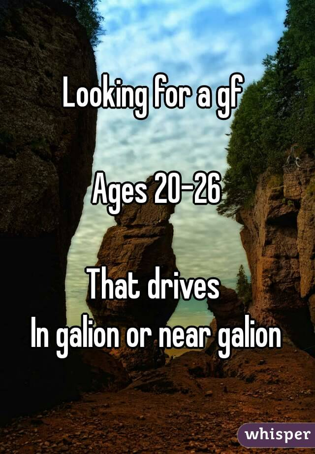Looking for a gf   Ages 20-26  That drives  In galion or near galion