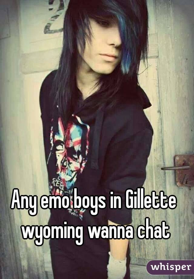 Any emo boys in Gillette wyoming wanna chat