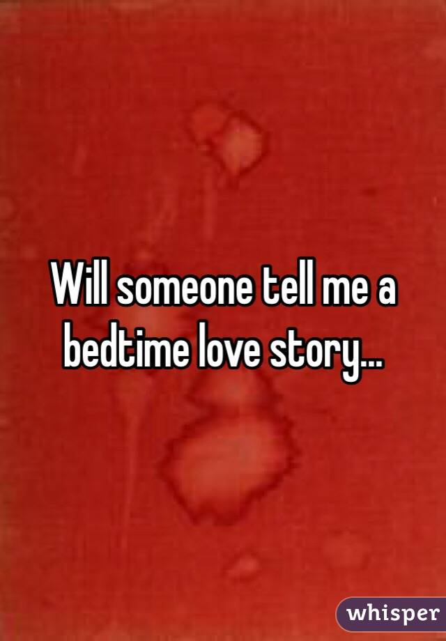 Will someone tell me a bedtime love story...