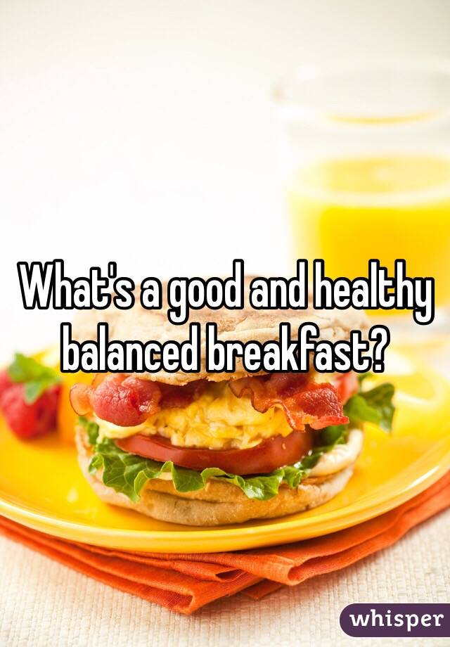 What's a good and healthy balanced breakfast?