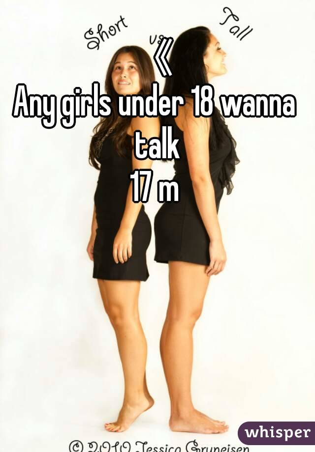 《 Any girls under 18 wanna talk 17 m