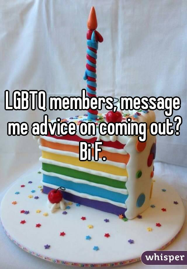 LGBTQ members, message me advice on coming out? Bi F.