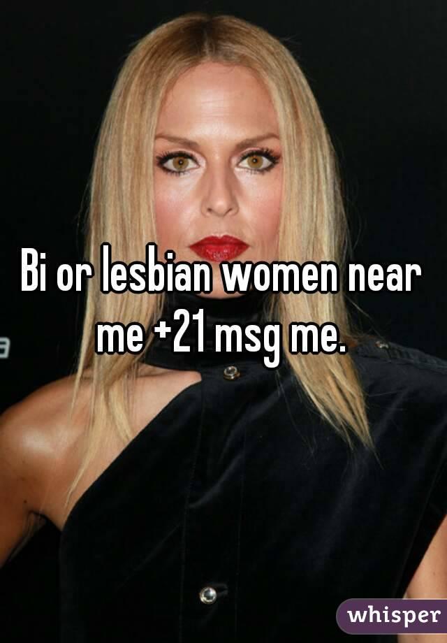 Bi or lesbian women near me +21 msg me.