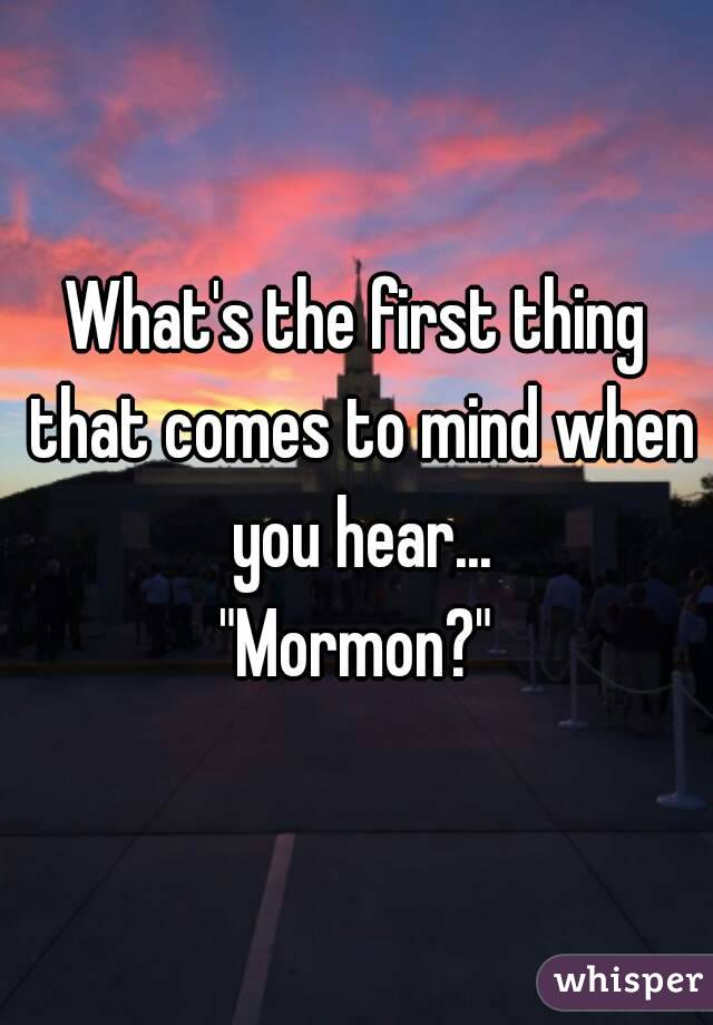 """What's the first thing that comes to mind when you hear... """"Mormon?"""""""