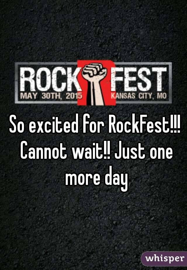 So excited for RockFest!!! Cannot wait!! Just one more day