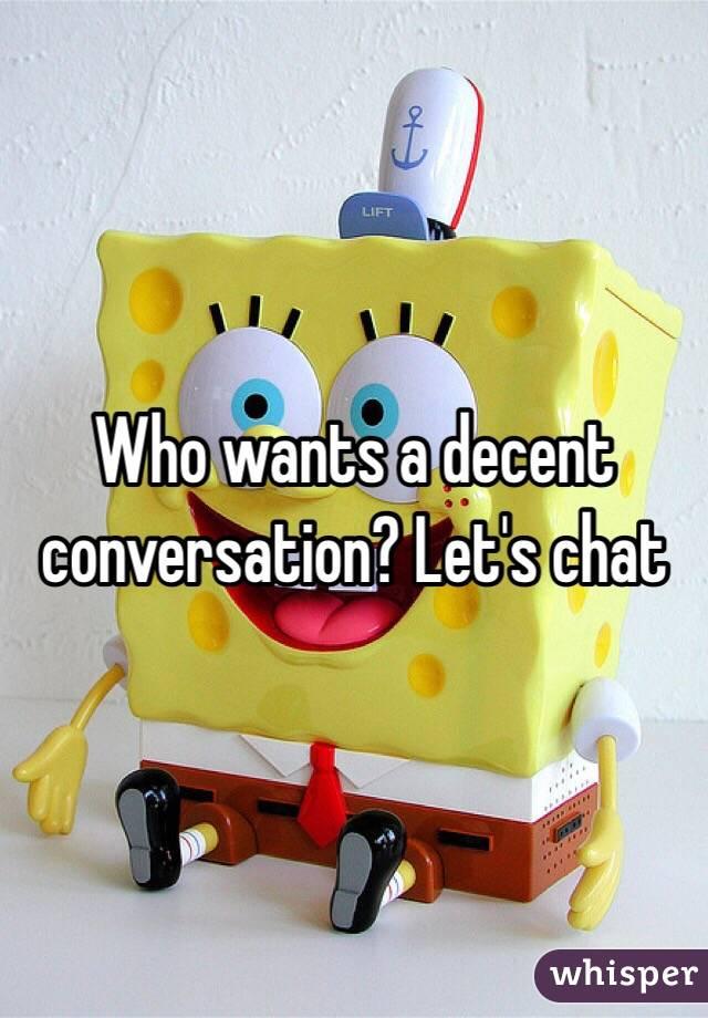Who wants a decent conversation? Let's chat