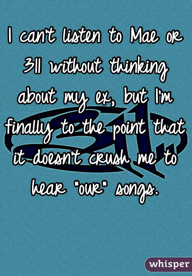 """I can't listen to Mae or 311 without thinking about my ex, but I'm finally to the point that it doesn't crush me to hear """"our"""" songs."""