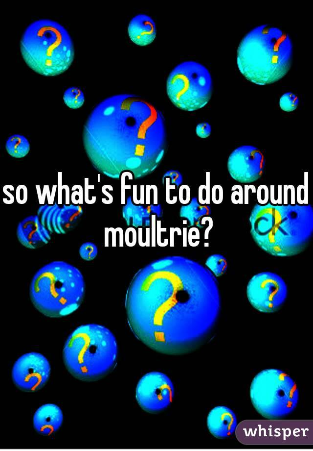 so what's fun to do around moultrie?