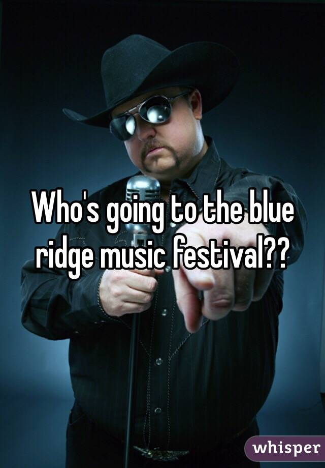 Who's going to the blue ridge music festival??