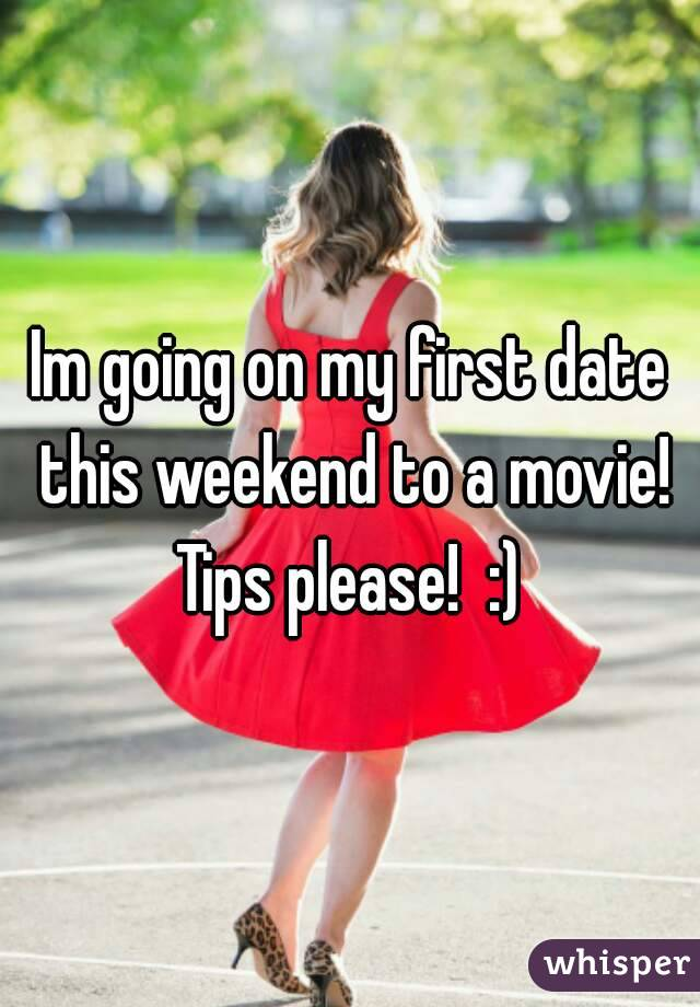 Im going on my first date this weekend to a movie! Tips please!  :)