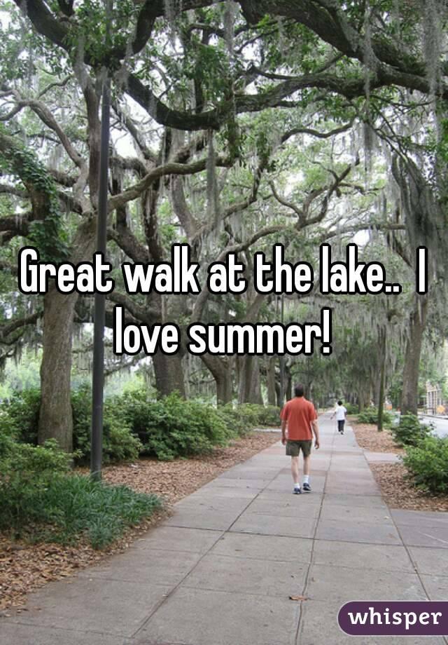 Great walk at the lake..  I love summer!