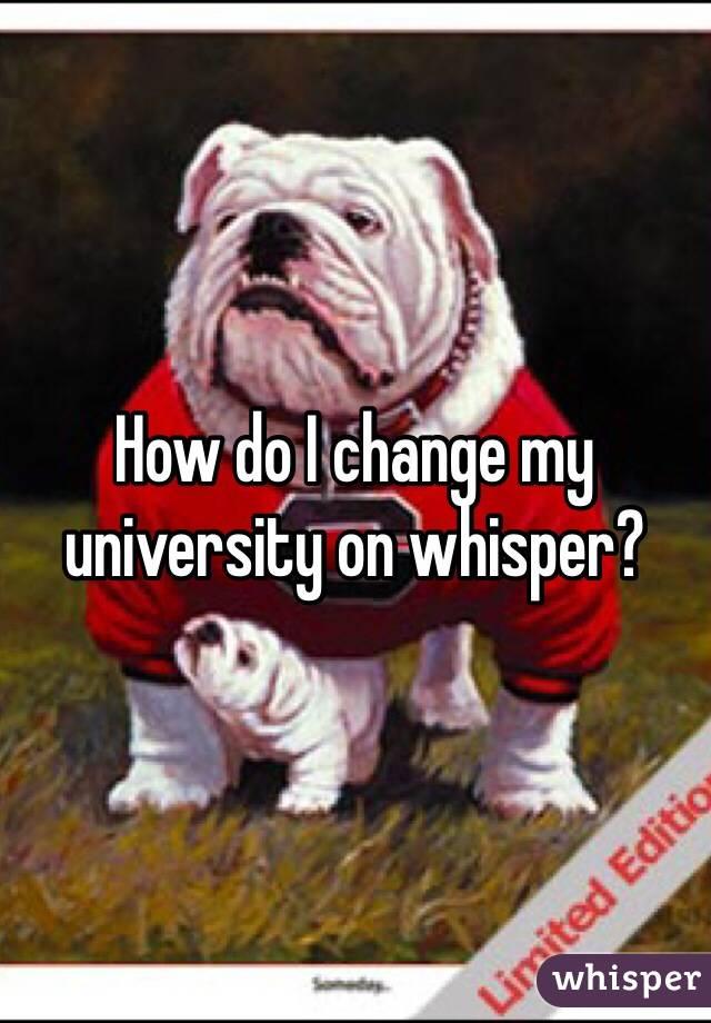 How do I change my university on whisper?