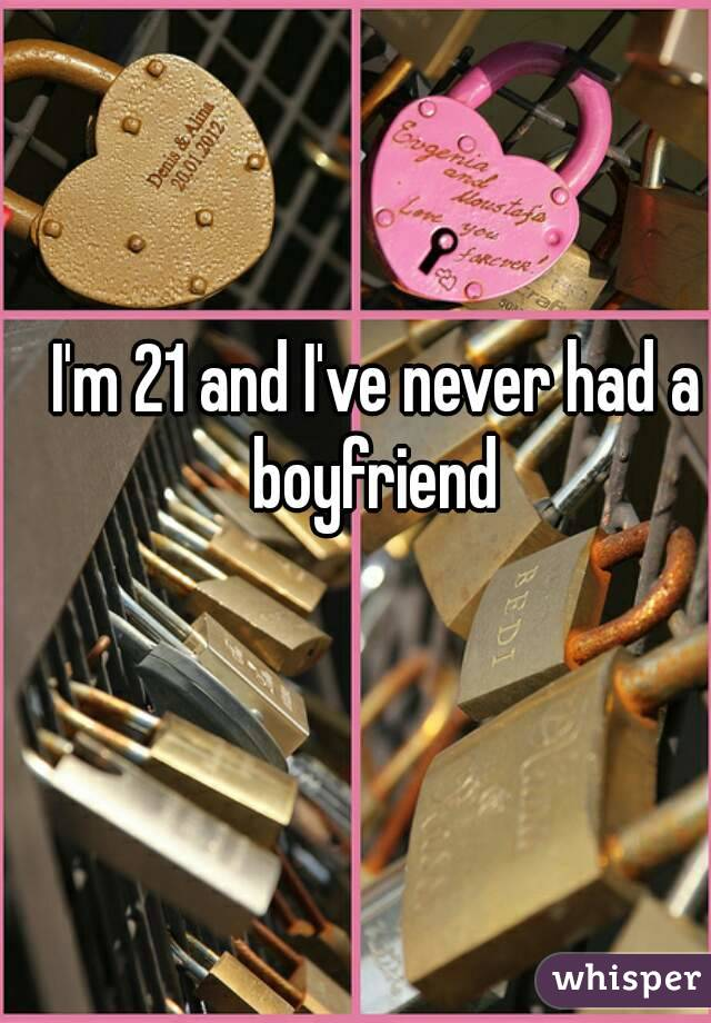 I'm 21 and I've never had a boyfriend