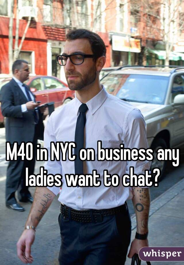 M40 in NYC on business any ladies want to chat?